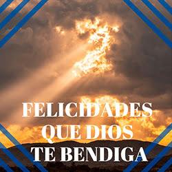 felicidades que dios te bendiga